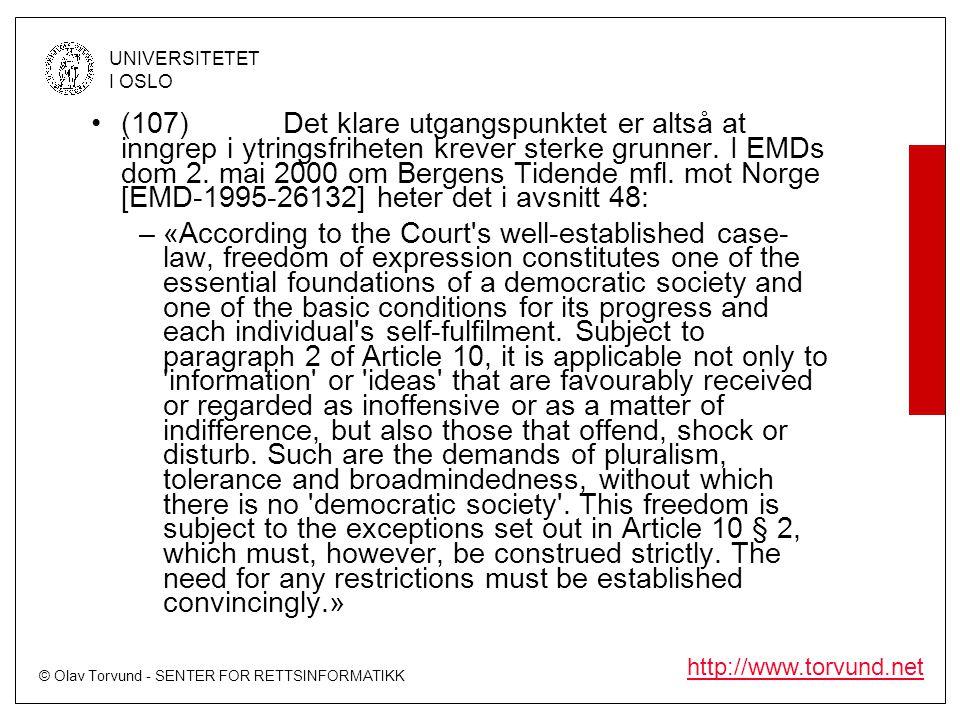 (107) Det klare utgangspunktet er altså at inngrep i ytringsfriheten krever sterke grunner. I EMDs dom 2. mai 2000 om Bergens Tidende mfl. mot Norge [EMD-1995-26132] heter det i avsnitt 48:
